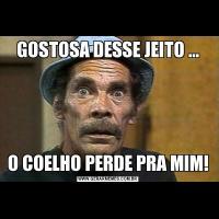GOSTOSA DESSE JEITO ...O COELHO PERDE PRA MIM!
