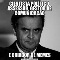 CIENTISTA POLÍTICO, ASSESSOR, GESTOR DE COMUNICAÇÃOE CRIADOR DE MEMES