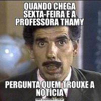 QUANDO CHEGA SEXTA-FEIRA E A PROFESSORA THAMYPERGUNTA QUEM TROUXE A NOTÍCIA