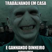 TRABALHANDO EM CASAE GANHANDO DINHEIRO