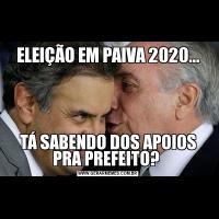 ELEIÇÃO EM PAIVA 2020...TÁ SABENDO DOS APOIOS PRA PREFEITO?