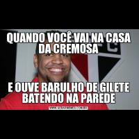 QUANDO VOCÊ VAI NA CASA DA CREMOSAE OUVE BARULHO DE GILETE BATENDO NA PAREDE
