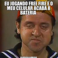 EU JOGANDO FREE FIRE E O MEU CELULAR ACABA A BATERIA