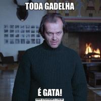 TODA GADELHAÉ GATA!