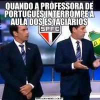 QUANDO A PROFESSORA DE PORTUGUÊS INTERROMPE A AULA DOS ESTAGIÁRIOS