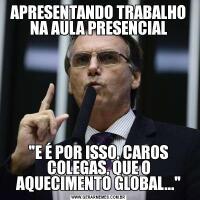 APRESENTANDO TRABALHO NA AULA PRESENCIAL