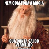 NEM COM TODA A MAGIASUA CONTA SAI DO VERMELHO