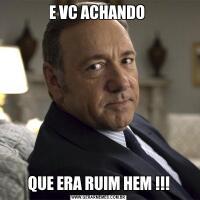 E VC ACHANDO QUE ERA RUIM HEM !!!