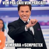 VEM PRA CÁ!!! VEM PRA CÁ!!!VEM PARA #SEMPRETEX