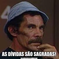 AS DÍVIDAS SÃO SAGRADAS!