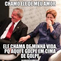CHAMO ELE DE MEU AMORELE CHAMA DE MINHA VIDA. PQ AQUI É GOLPE EM CIMA DE GOLPE
