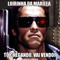 LOIRINHA DA MARILEA TÔ CHEGANDO, VAI VENDO!