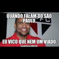 QUANDO FALAM DO SÃO PAULOEU VICO QUE NEM UM VIADO