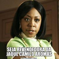 SEJA REVENDEDORA DA JAQUE CAMILO AROMAS