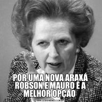 POR UMA NOVA ARAXÁ ROBSON E MAURO É A MELHOR OPÇÃO