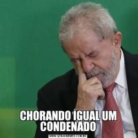 CHORANDO IGUAL UM CONDENADO