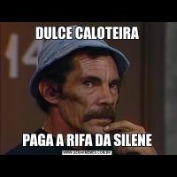 DULCE CALOTEIRAPAGA A RIFA DA SILENE