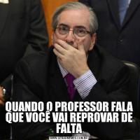 QUANDO O PROFESSOR FALA QUE VOCÊ VAI REPROVAR DE FALTA