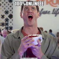 100%ONLINEEE