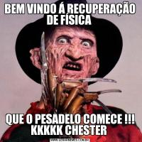 BEM VINDO Á RECUPERAÇÃO DE FÍSICA QUE O PESADELO COMECE !!! KKKKK CHESTER