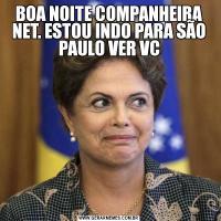 BOA NOITE COMPANHEIRA NET. ESTOU INDO PARA SÃO PAULO VER VC