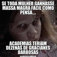 SE TODA MULHER GANHASSE MASSA MAGRA FÁCIL COMO PENSA....ACADEMIAS TERIAM DEZENAS DE GRACIANES BARBOSAS