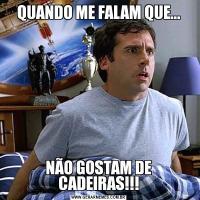 QUANDO ME FALAM QUE...NÃO GOSTAM DE CADEIRAS!!!