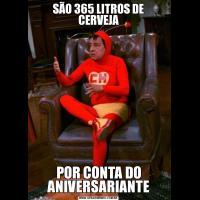 SÃO 365 LITROS DE CERVEJAPOR CONTA DO ANIVERSARIANTE