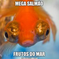 MEGA SALMÃOFRUTOS DO MAR