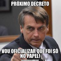 PRÓXIMO DECRETOVOU OFICIALIZAR QUE FOI SÓ NO PAPEL!