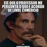 EIS QUE O PROFESSOR ME PERGUNTA O QUE É ACORDO DE LIVRE COMÉRCIO...