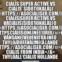 CIALIS SUPER ACTIVE VS CIALIS  SIDOTOKALALI [URL=HTTPS://ASOCIALISER.COM/]REAL CIALIS ONLINE[/URL] VANSANEIVE LEVITRA INFO  DUFFVALM <A HREF=HTTPS://ASOCIALISER.COM/#>GENERIC CIALIS FROM INDIA</A> THYLOALL CIALIS HOLLANDE CIALIS SUPER ACTIVE VS CIALIS  SIDOTOKALALI [URL=HTTPS://ASOCIALISER.COM/]REAL CIALIS ONLINE[/URL] VANSANEIVE LEVITRA INFO  DUFFVALM <A HREF=HTTPS://ASOCIALISER.COM/#>GENERIC CIALIS FROM INDIA</A> THYLOALL CIALIS HOLLANDE