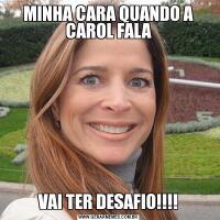 MINHA CARA QUANDO A CAROL FALAVAI TER DESAFIO!!!!