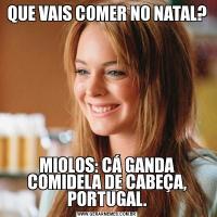 QUE VAIS COMER NO NATAL?MIOLOS: CÁ GANDA COMIDELA DE CABEÇA, PORTUGAL.