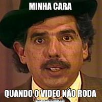 MINHA CARAQUANDO O VIDEO NÃO RODA