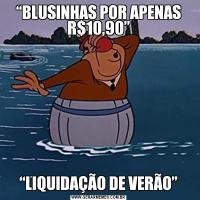 """""""BLUSINHAS POR APENAS R$10,90""""""""LIQUIDAÇÃO DE VERÃO"""""""