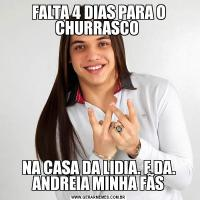 FALTA 4 DIAS PARA O CHURRASCO NA CASA DA LIDIA. E DA. ANDREIA MINHA FÃS