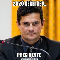 2020 SEREI SEU..PRESIDENTE