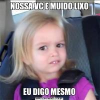 NOSSA VC E MUIDO LIXOEU DIGO MESMO