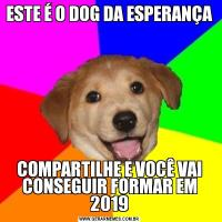 ESTE É O DOG DA ESPERANÇACOMPARTILHE E VOCÊ VAI CONSEGUIR FORMAR EM 2019