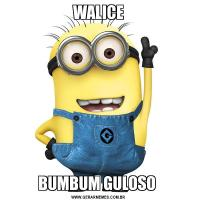 WALICEBUMBUM GULOSO