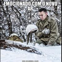 EMOCIONADO COM O NOVO AR