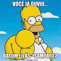 VOCÊ JÁ OUVIU...BATOM LILÁS - SAMPAYO?