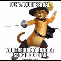 OLHA AQUI PESSOALVOU ENFIAR NO RABO DE SERGIO BOLDIÃO