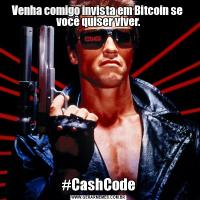 Venha comigo invista em Bitcoin se  você quiser viver.#CashCode