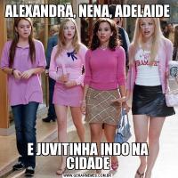 ALEXANDRA, NENA, ADELAIDE E JUVITINHA INDO NA CIDADE