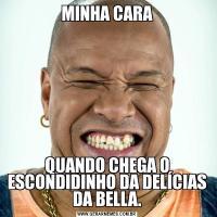 MINHA CARAQUANDO CHEGA O ESCONDIDINHO DA DELÍCIAS DA BELLA.