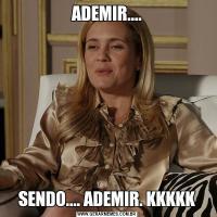 ADEMIR....SENDO.... ADEMIR. KKKKK