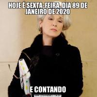 HOJE É SEXTA-FEIRA, DIA 89 DE JANEIRO DE 2020E CONTANDO