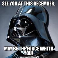 SEE YOU AT THIS DECEMBER.MAY BE THE FORCE WHITH YOU!